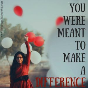You were meant to make a difference www.AverageAdvocate.com