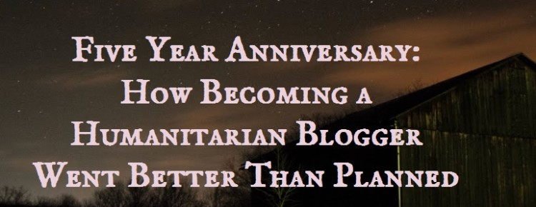 Five Year Anniversary How becoming a Humanitarian Blogger went better than planned. www.AverageAdvocate.com