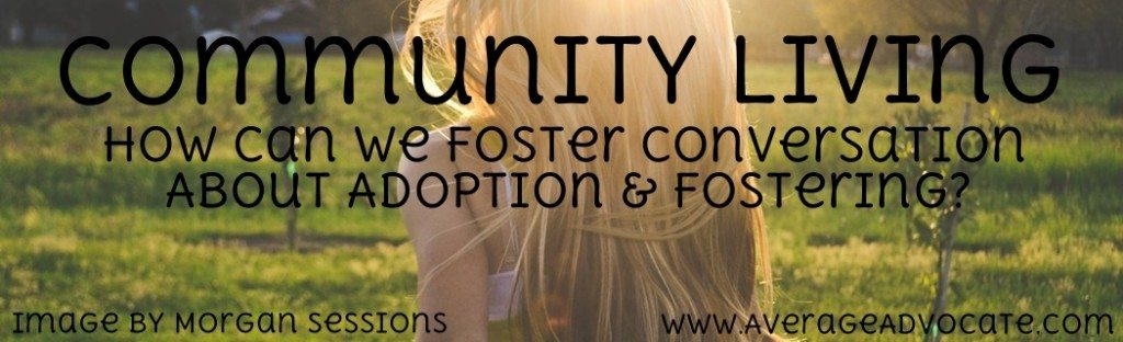 Conversations About Adoption Fostering Average Advocate