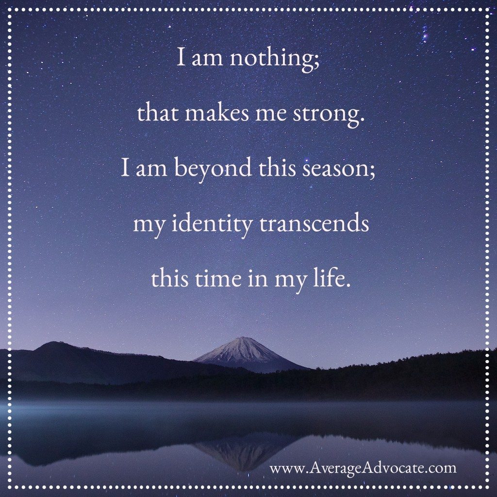 I am nothing My Identity Transcends www.AverageAdvocate.com
