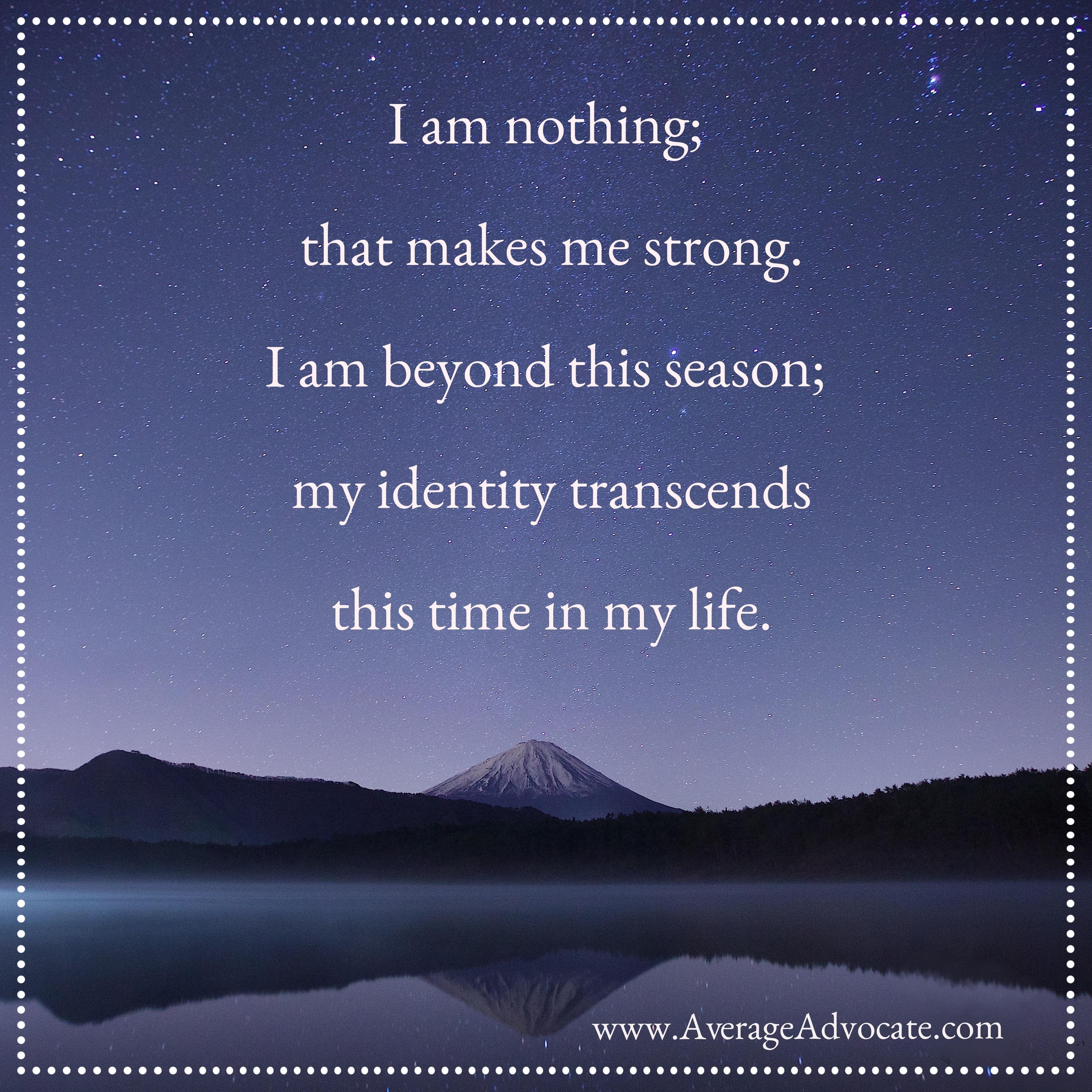 I am nothing My Identity Transcends www.AverageAdvocate.com