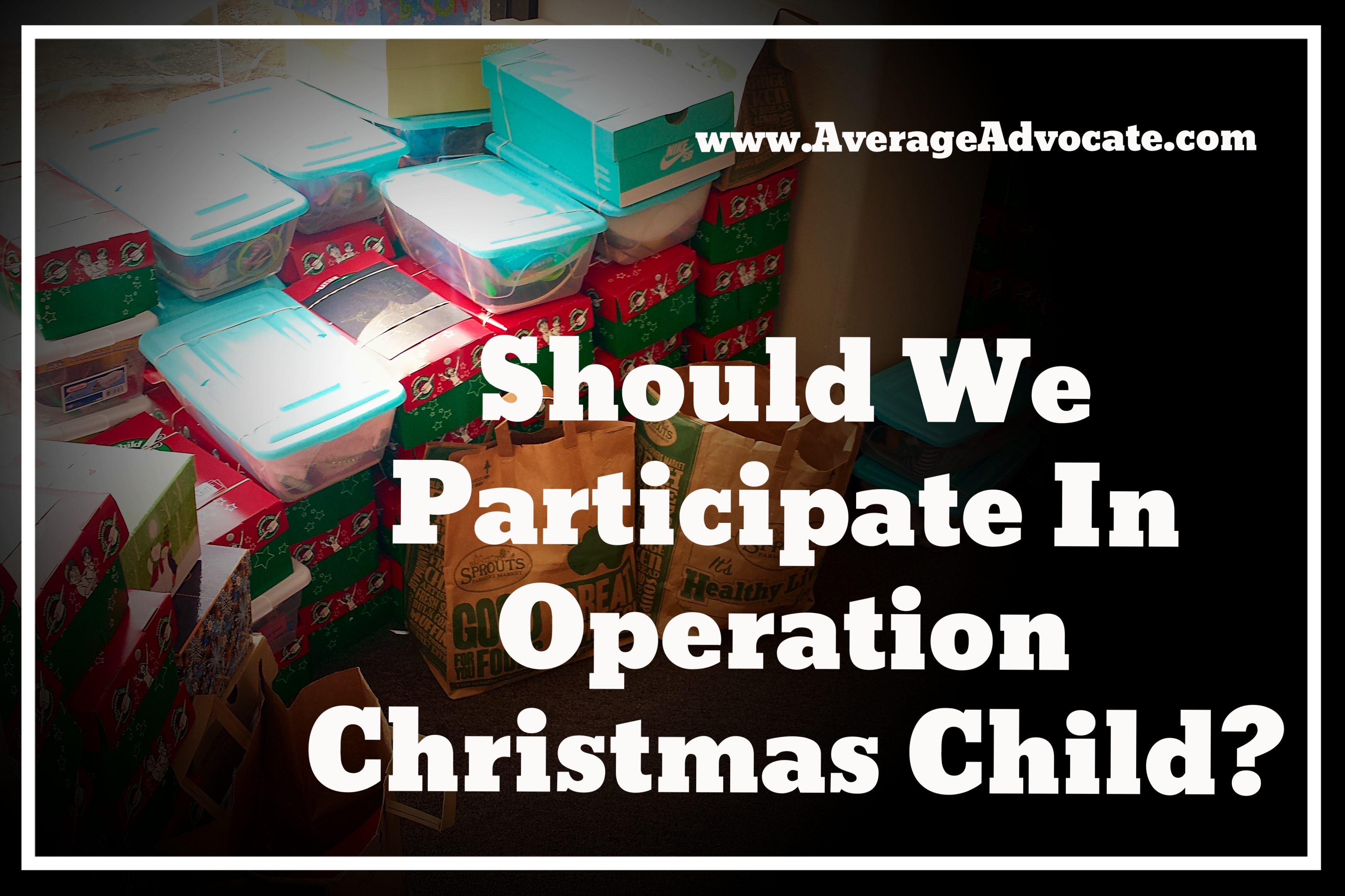 Should We Participate in Operation Christmas Child? | The Average ...