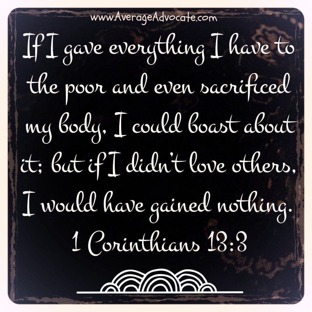 If I didn't love I would be nothing 1 Corinthians 13:3