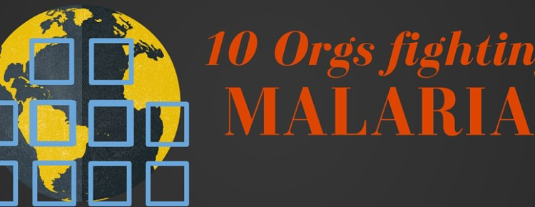 10 Orgs fighting Malaria