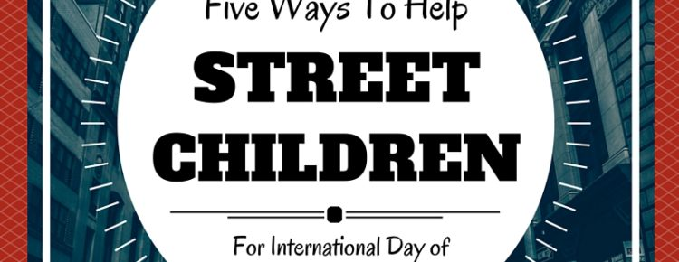 5 ways to help street children international day of street children