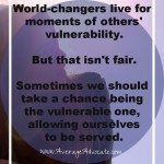 To Be A World Changer You Have to Practice Vulnerability