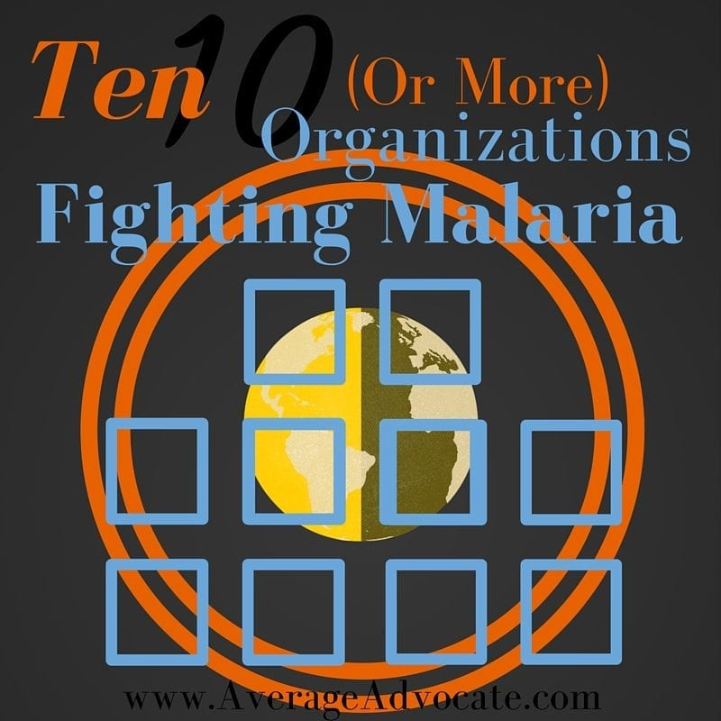 Ten Organizations Fighting Malaria www.AverageAdvocate.com