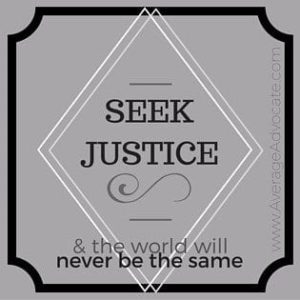 Seek Justice and the world will never be the same