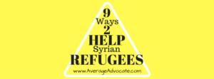Nine Ways to Help Syrian Refugees www.AverageAdvocate.com