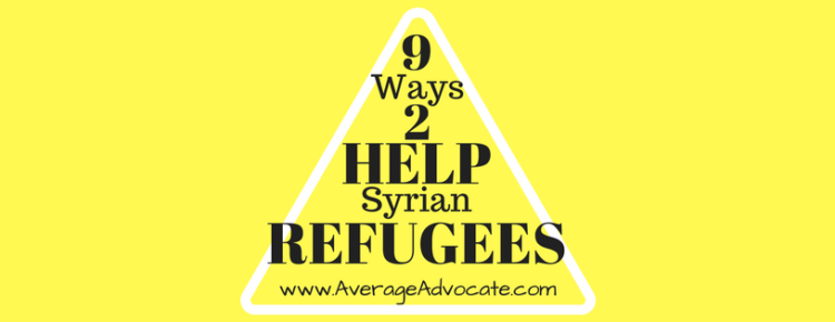 Nine Ways to Help Syrian Refugees www.AverageAdvocate.com
