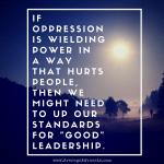 Oppression hurts people and good leadership www.AverageAdvocate.com