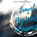Travel + Big World = Perspective