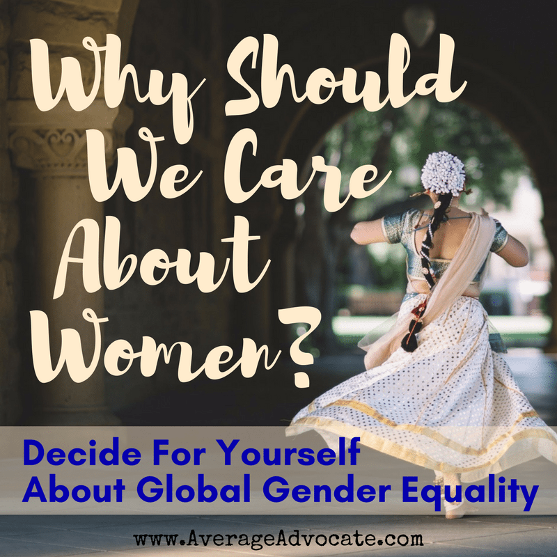 Global Gender Equality and Why we should care about women