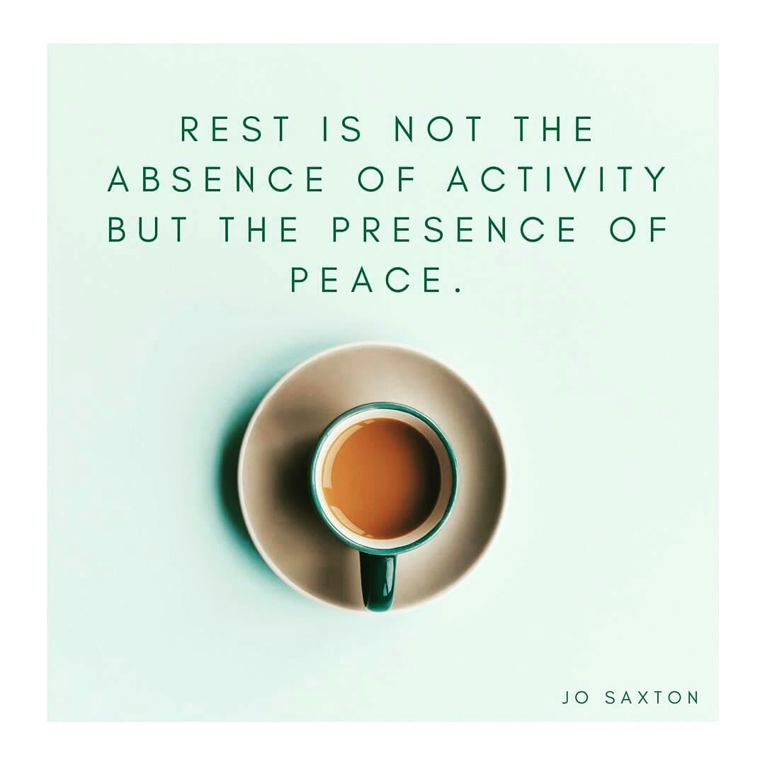 """Jo Saxton """"Rest is not the absence of activity but the presence of peace"""""""