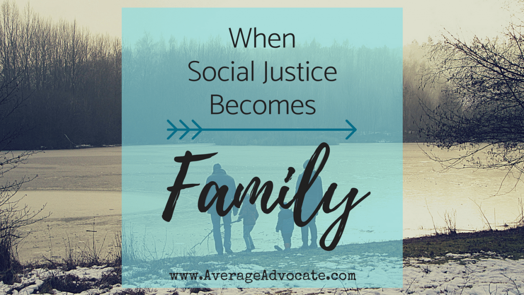 When Social Justice becomes family