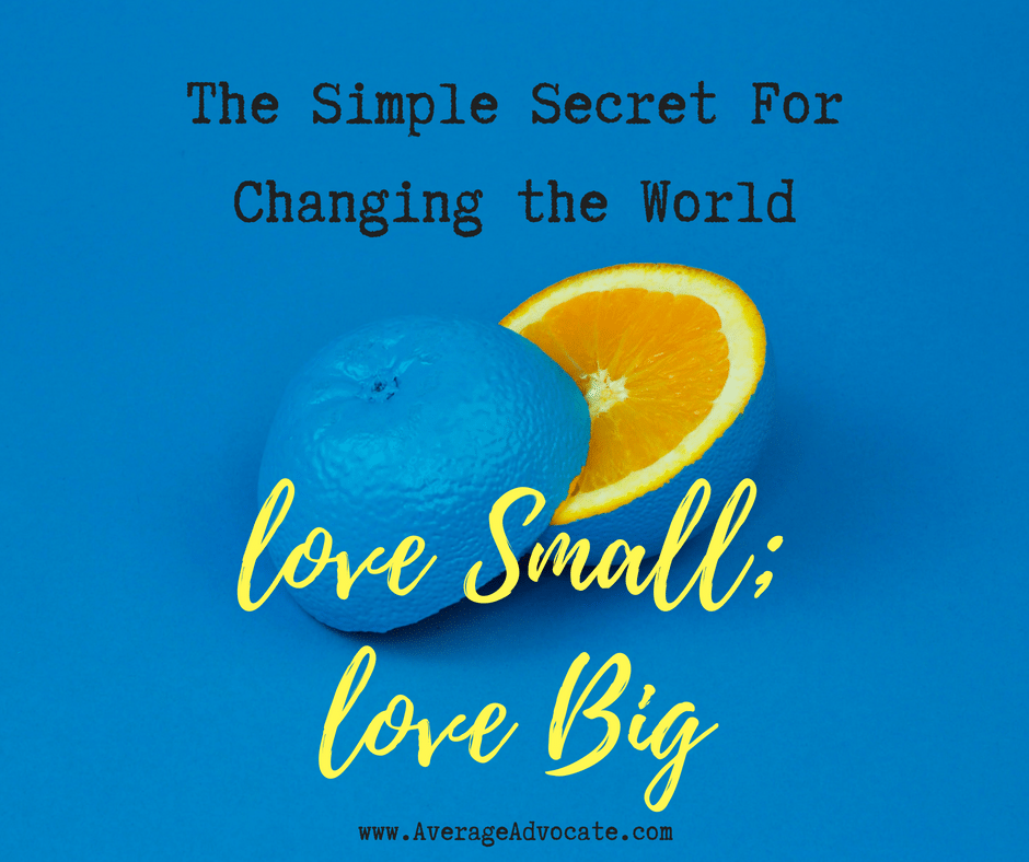 Love small and love big