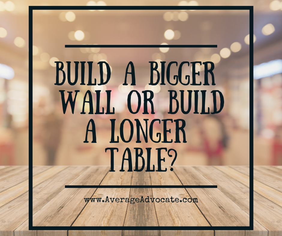 Build a bigger wall or build a longer table quote for blog post on immigration